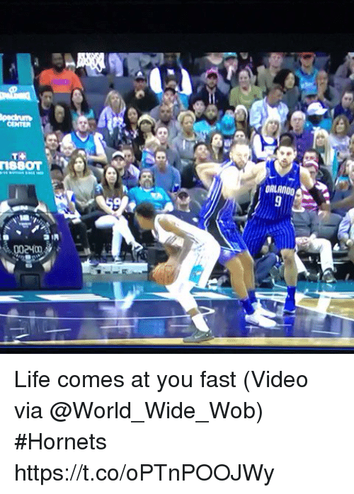Life, Sports, and Video: CENTER  18801 Life comes at you fast  (Video via @World_Wide_Wob) #Hornets https://t.co/oPTnPOOJWy