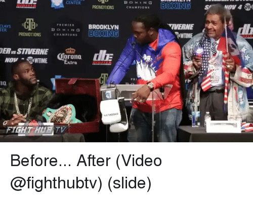 Memes, Video, and Fight: CENTER  PROMOTIONS CHAPIONS  CB  PREMIER BROOKLY  IVERNE  ER  PROMOTIONS  CHAM  PIONS  ERus STIVERNE  NOVHOME Extra  rona  4  re  i0  FIGHT HUET Before... After (Video @fighthubtv) (slide)
