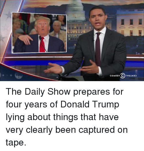 Trump Lies: CENTRAL CAaaw03  CENTRAL (O:AQaw03 The Daily Show prepares for four years of Donald Trump lying about things that have very clearly been captured on tape.