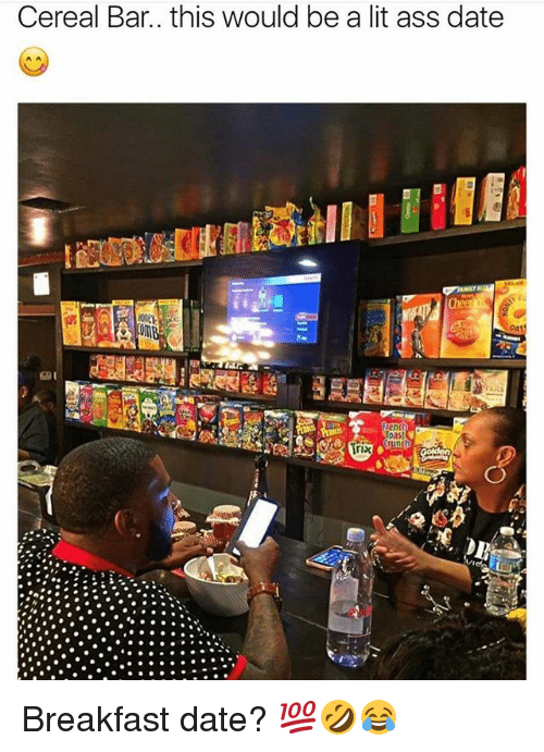 Ass, Lit, and Memes: Cereal Bar.. this would be a lit ass date  Arix Breakfast date? 💯🤣😂