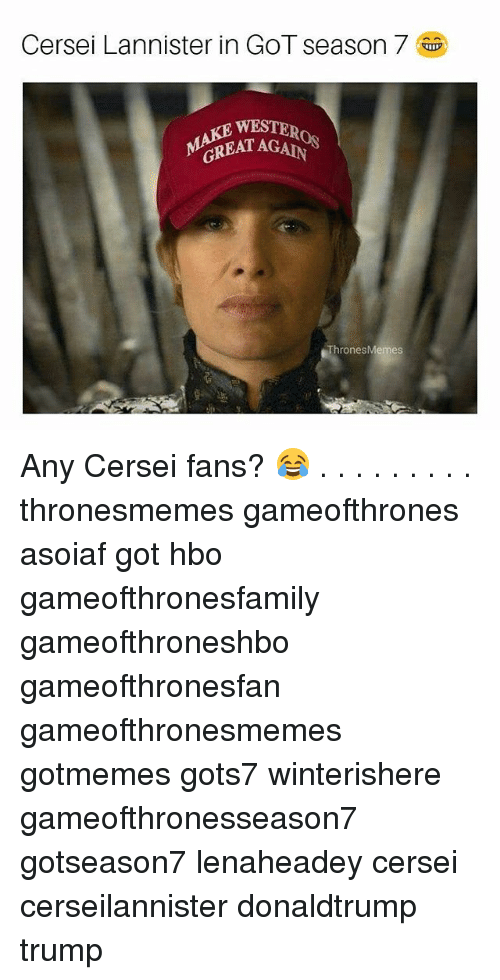 Cersei Lannister: Cersei Lannister in GOT season 7  )  WESTER  GREATA  ThronesMemes Any Cersei fans? 😂 . . . . . . . . . thronesmemes gameofthrones asoiaf got hbo gameofthronesfamily gameofthroneshbo gameofthronesfan gameofthronesmemes gotmemes gots7 winterishere gameofthronesseason7 gotseason7 lenaheadey cersei cerseilannister donaldtrump trump