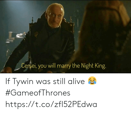 Cersei: Cersei, you will marry the Night King. If Tywin was still alive 😂 #GameofThrones https://t.co/zfl52PEdwa