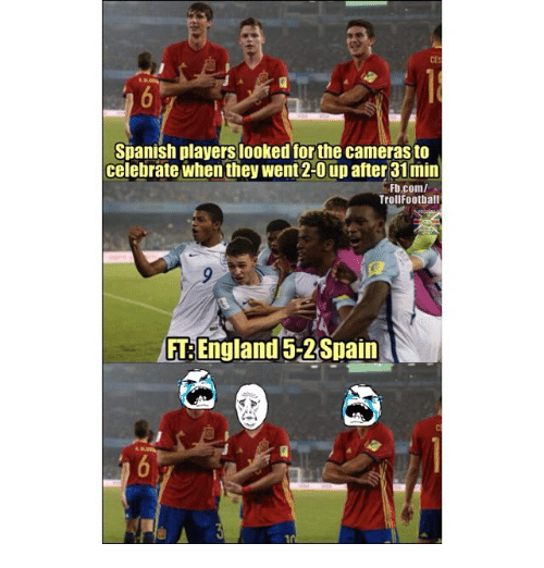 England, Memes, and Spanish: cEs  Spanish players looked for the camerasto  celebrate when they went 2-0 up after 31 min  Fb.com/  TrollFootball  FT: England 5-2Spain  7 1