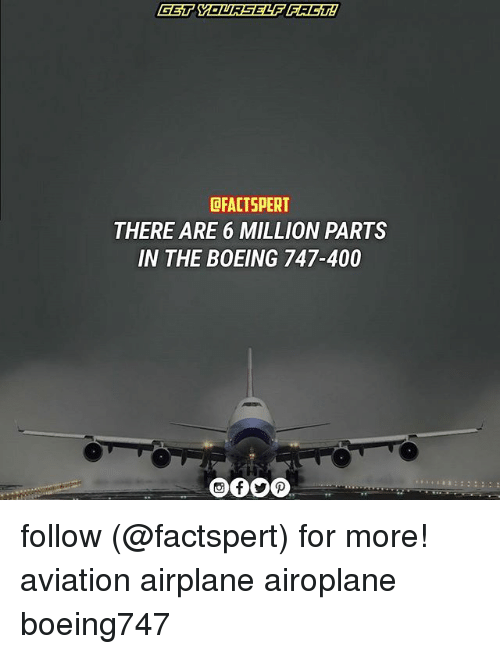 Boeing: CFACTSPERT  THERE ARE 6 MILLION PARTS  IN THE BOEING 747-400 follow (@factspert) for more! aviation airplane airoplane boeing747