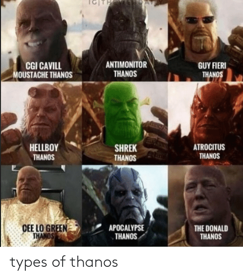 cee lo green: CGI CAVILL  MOUSTACHE THANOS  ANTIMONITOR  GUY FIERI  THANOS  THANOS  HELLBOY  ATROCITUS  SHREK  THANOS  THANOS  THANOS  CEE LO GREEN  THANOS  APOCALYPSE  THANOS  THE DONALD  THANOS types of thanos