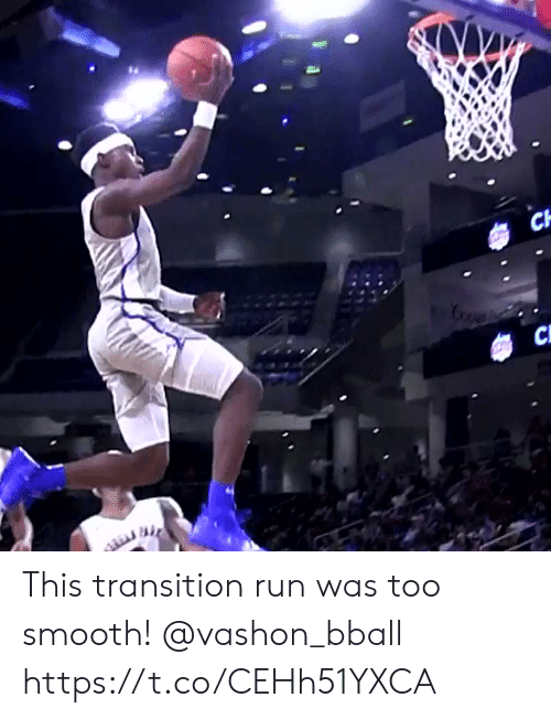 transition: CH  CL This transition run was too smooth! @vashon_bball https://t.co/CEHh51YXCA