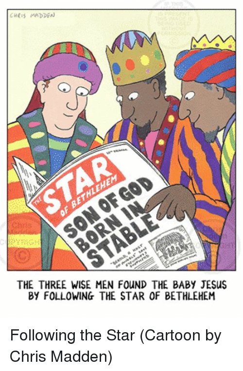 Episcopal Church : CH MADDEN  THE THREE WISE MEN FOUND THE BABY JESus  BY FOLLOWING THE STAR OF BETHLEHEM Following the Star  (Cartoon by Chris Madden)