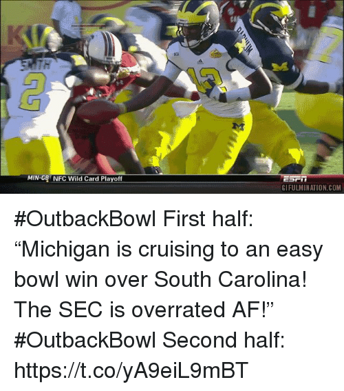 "Af, Sports, and Wild: ch  MIN-GB NFC Wild Card Playoff  GIFULMINATION.COM #OutbackBowl First half: ""Michigan is cruising to an easy bowl win over South Carolina! The SEC is overrated AF!""  #OutbackBowl Second half: https://t.co/yA9eiL9mBT"