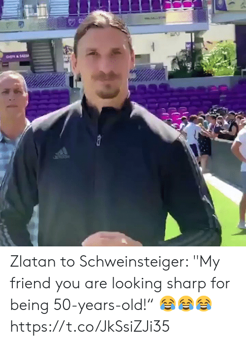 """sal: CH&SAL Zlatan to Schweinsteiger: """"My friend you are looking sharp for being 50-years-old!"""" 😂😂😂  https://t.co/JkSsiZJi35"""