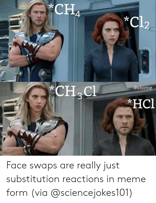 swaps: CHA  *Cl2  -k  ashome  *CH C Face swaps are really just substitution reactions in meme form (via @sciencejokes101)