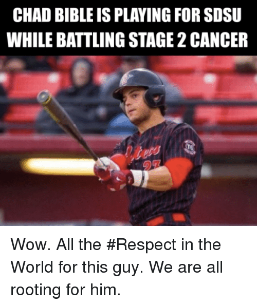 Mlb, Chad, and The World: CHAD BIBLE IS PLAYING FORSDSU  WHILE BATTLING STAGE 2CANCER Wow. All the #Respect in the World for this guy.  We are all rooting for him.