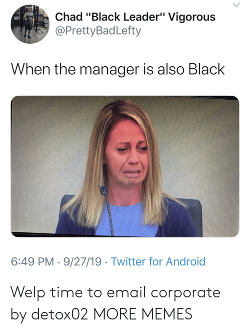"welp: Chad ""Black Leader"" Vigorous  @PrettyBadLefty  When the manager is also Black  6:49 PM 9/27/19 Twitter for Android Welp time to email corporate by detox02 MORE MEMES"