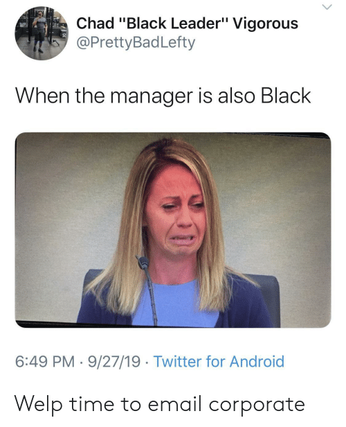 "welp: Chad ""Black Leader"" Vigorous  @PrettyBadLefty  When the manager is also Black  6:49 PM 9/27/19 Twitter for Android Welp time to email corporate"