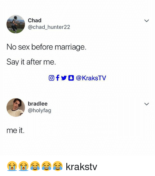 Marriage, Memes, and Sex: Chad  @chad_hunter22  No sex before marriage.  Say it after me.  回f y O @ KraksTV  bradlee  @holyfag  me it. 😭😭😂😂😂 krakstv