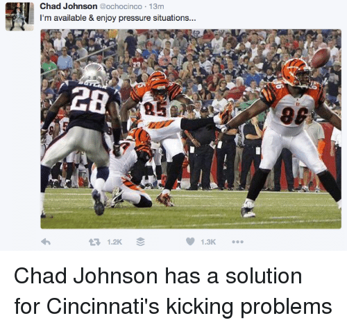 Nfl, Pressure, and Chad Johnson: Chad Johnson  @ochocinco 13m  I'm available & enjoy pressure situations...  V 1.3K  tel 1.2K Chad Johnson has a solution for Cincinnati's kicking problems