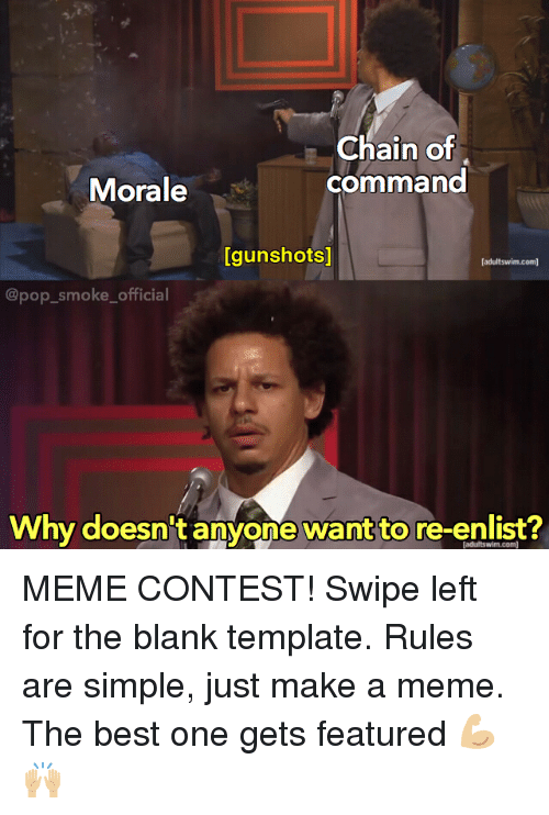 Chain Of Command: Chain of  command  Morale  [gunshots]  [adultswim.com)  @pop_smoke_official  Why doesn't anyone want to re-enlist?  [adultswim.com MEME CONTEST! Swipe left for the blank template. Rules are simple, just make a meme. The best one gets featured 💪🏼🙌🏼