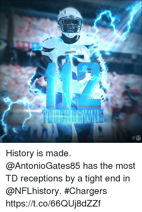 Memes, Chargers, and History: CHAKGERS History is made.  @AntonioGates85 has the most TD receptions by a tight end in @NFLhistory. #Chargers https://t.co/66QUj8dZZf