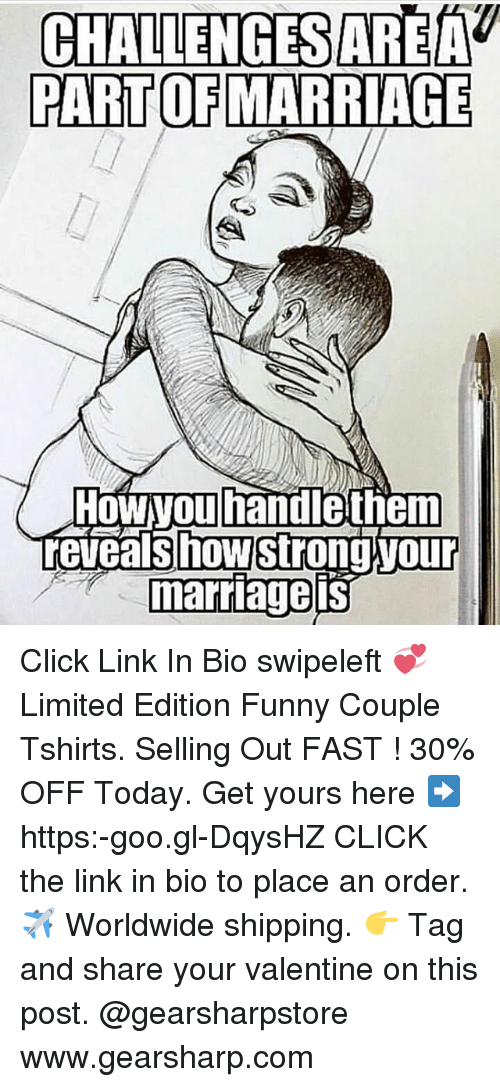 Funny Couple: CHALLENGES AREA  PART OFMARRIAGE  reveaisthowstrong vour  marriagelis Click Link In Bio swipeleft 💞 Limited Edition Funny Couple Tshirts. Selling Out FAST ! 30% OFF Today. Get yours here ➡ https:-goo.gl-DqysHZ CLICK the link in bio to place an order. ✈ Worldwide shipping. 👉 Tag and share your valentine on this post. @gearsharpstore www.gearsharp.com