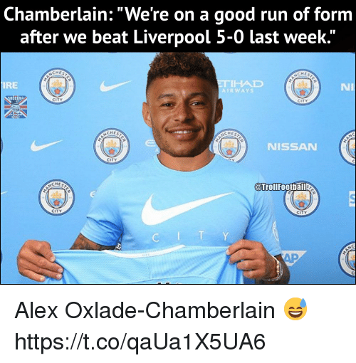 """Memes, Run, and Liverpool F.C.: Chamberlain: """"We're on a good run of form  after we beat Liverpool 5-0 last week.'""""  CHES  IRE  THAD  RWAYS  Ni  OCCER?  CITY  CITY  CHES  CHES  NISSAN  CITY  CHE  @Trollfootbal  CITY Alex Oxlade-Chamberlain 😅 https://t.co/qaUa1X5UA6"""