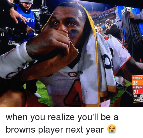 Memes, Alabama, and Browns: CHAMP  NATIONAL CLEMSON  35  ALABAMA  31  4th  when you realize you'll be a browns player next year 😭