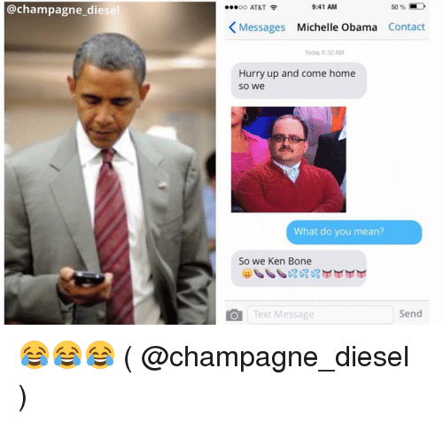 Bones, Ken, and Memes: @champagne diesel  9:41 AM  50 D  AT&T  K Messages  Michelle Obama  Contact  Today 8:32 AM  Hurry up and come home  SO We  What do you mean?  So we Ken Bone  Send  Text Message 😂😂😂 ( @champagne_diesel )