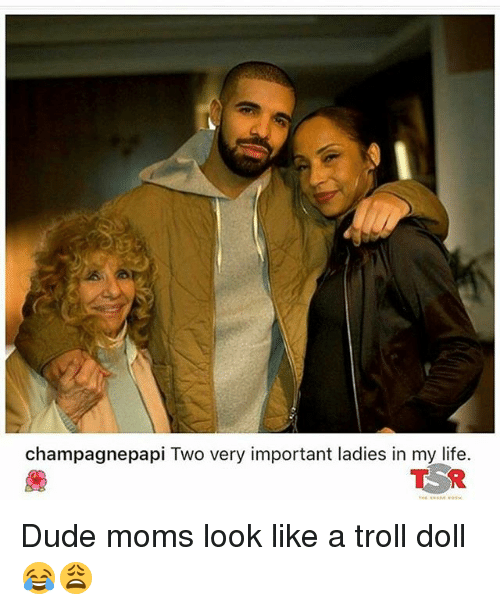 troll doll: champagne papi Two very important ladies in my life. Dude moms look like a troll doll 😂😩