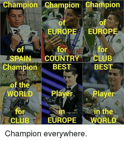 Club, Memes, and Best: Champion Champion Champion  of  of  EUROP  EUROPE  for  for  of  SPAIN  COUNTRY  CLUB  Champion  BEST  BEST  of the  WORLD  Player  Player  in the  for  CLUB  EUROPE  WORLD Champion everywhere.