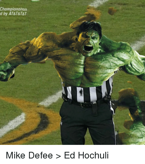 Memes, Ed Hochuli, and At&t: Championohan  d by AT&T&T&T Mike Defee > Ed Hochuli