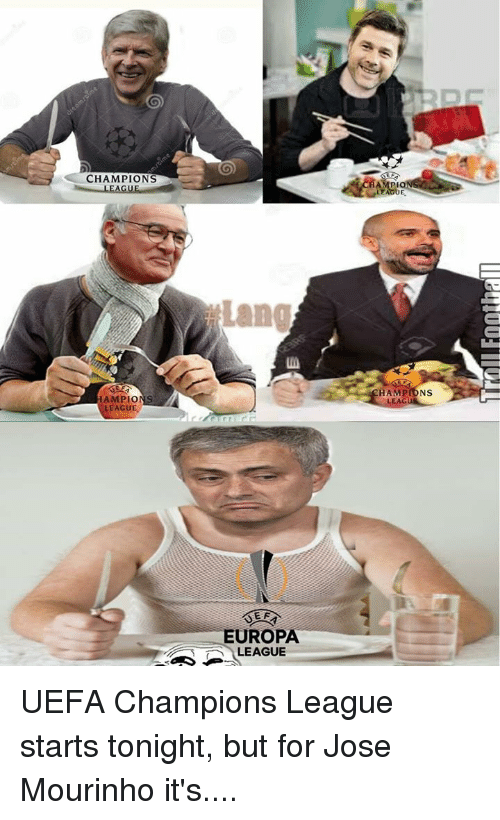 Memes, Champions League, and Uefa Champions League: CHAMPIONS  HAMPIO  LEAGUE.  Lang  EEF  EUROPA  LEAGUE  HAMP  NS  EAG UEFA Champions League starts tonight, but for Jose Mourinho it's....