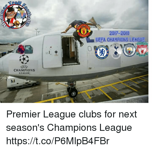 Memes, Premier League, and Champions League: CHAMPIONS  LEAGUE  2017-2018  LUEEA CHAMPIONS LEAOUE Premier League clubs for next season's Champions League https://t.co/P6MlpB4FBr