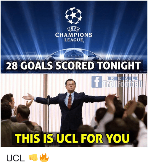 Goals, Memes, and Champions League: CHAMPIONS  LEAGUE,  28 GOALS SCORED TONIGHT  THIS IS UCL FOR YOU UCL 👊🔥