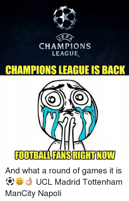 Memes, Champions League, and Games: CHAMPIONS  LEAGUE  CHAMPIONS LEAGUE IS BACK  FOOTBALLFANSRIGHTINOM And what a round of games it is ⚽️😁👌🏽 UCL Madrid Tottenham ManCity Napoli