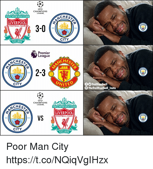 Club, Football, and Memes: CHAMPIONS  LEAGUE,  CHEST  YOUTLL NEVERWALKALONE  LIVERPOOL  FOOTBALL CLUBI  3-0  94  18  CITY  EST 1892  Premier  League  CHEST  CHES  2-3  18  94  CITY  WITED  OOTrollFootball  TheTrollFootball_Insta  CHAMPIONS  LEAGUE,  CHEST  YOUTLL NEVERWALKALONE  LIVERPOOL  FOOTBALL CLUB  VS  18  94  CITY  EST: 1892 Poor Man City https://t.co/NQiqVgIHzx