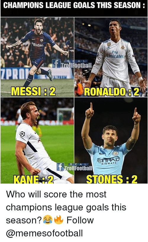 Goals, Memes, and Champions League: CHAMPIONS LEAGUE GOALS THIS SEASON  akuten  Fly  Emirates  T TrolIFOotball  ZPRO  MESSI:2  RONALDO:2  0082  AIRWAYS  f Trolfootiall  KANE:2STONES:2 Who will score the most champions league goals this season?😂🔥 Follow @memesofootball