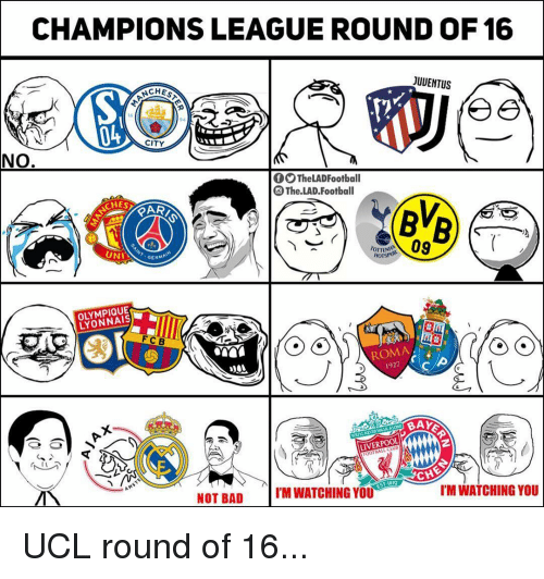 fcb: CHAMPIONS LEAGUE ROUND OF 16  NCHES  JUUENTUS  04  CITY  NO  OOTheLADFootball  O The.LAD.Football  CHE  UN  09  GERMA  HorsPUR  OLYMPIQUE  LYONNAIS  FCB  ROMA  1927  LIVERPOOL  NOT BAD  M WATCHING YOU  I'M WATCHING YOU UCL round of 16...