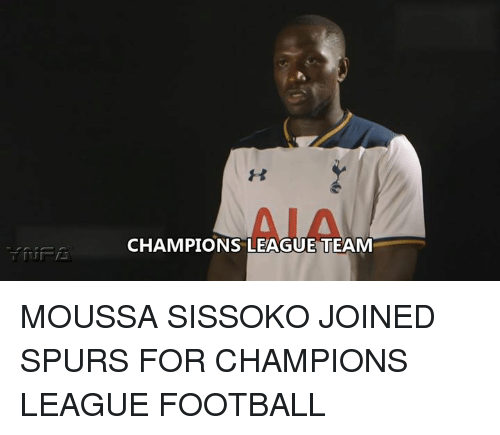 Memes, Champions League, and Spurs: CHAMPIONS LEAGUE TEAM MOUSSA SISSOKO JOINED SPURS FOR CHAMPIONS LEAGUE FOOTBALL