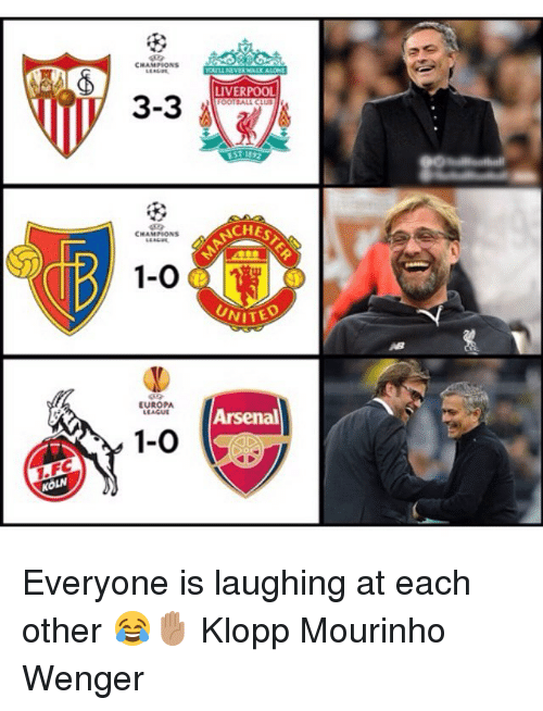 Arsenal, Memes, and Liverpool F.C.: CHAMPIONS  LIVERPOOL  3-3  CHESTE  CHAMPIONS  1-0  UNITE  EUROPA  LEAGU  Arsenal  1-0  KOLN Everyone is laughing at each other 😂✋🏽 Klopp Mourinho Wenger