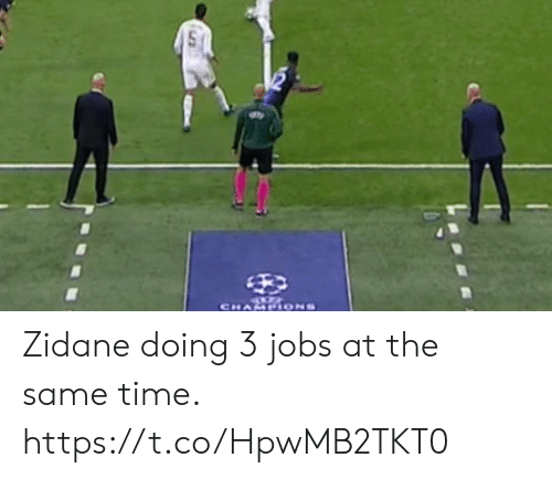 at the same time: CHAMPIONS Zidane doing 3 jobs at the same time. https://t.co/HpwMB2TKT0