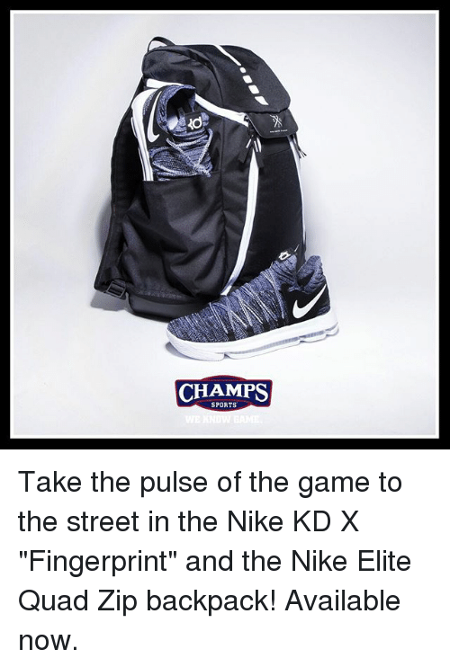 "Memes, Nike, and Sports: CHAMPS  CHAMPS  SPORTS Take the pulse of the game to the street in the Nike KD X ""Fingerprint"" and the Nike Elite Quad Zip backpack! Available now."