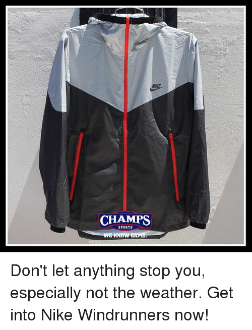 Memes, Nike, and Sports: CHAMPS  SPORTS Don't let anything stop you, especially not the weather. Get into Nike Windrunners now!