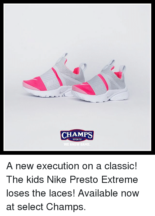 Memes, Nike, and Sports: CHAMPS  SPORTS  EKNOWB A new execution on a classic! The kids Nike Presto Extreme loses the laces! Available now at select Champs.