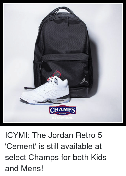 Memes, Sports, and Jordan: CHAMPS  SPORTS ICYMI: The Jordan Retro 5 'Cement' is still available at select Champs for both Kids and Mens!
