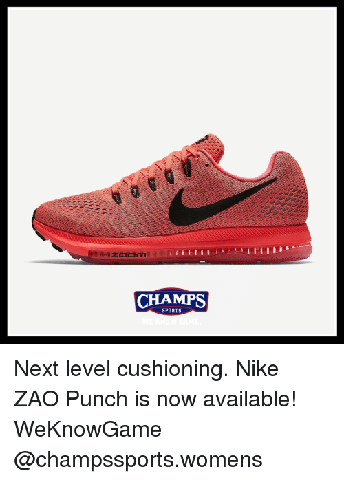 Memes, 🤖, and Champs Sports: CHAMPS  SPORTS Next level cushioning. Nike ZAO Punch is now available! WeKnowGame @champssports.womens
