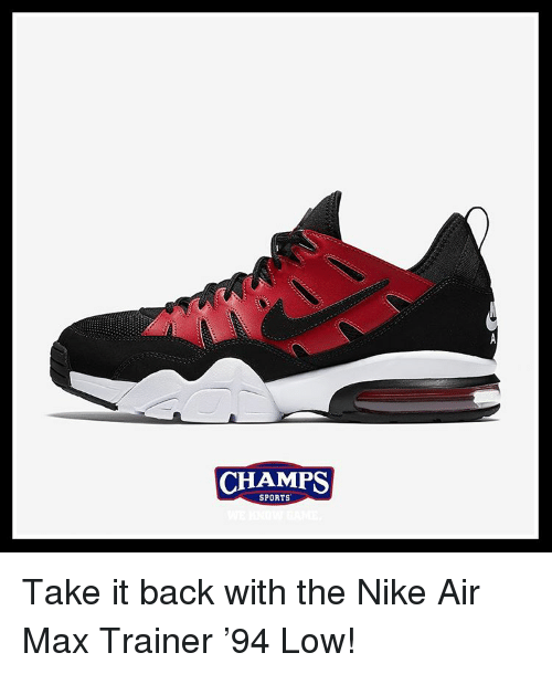 Memes, 🤖, and Nike Air Max: CHAMPS  SPORTS Take it back with the Nike Air Max Trainer '94 Low!