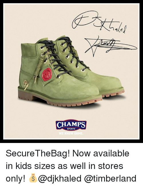 Memes, Timberland, and 🤖: CHAMPS  SPORTS  WE KNOW BAME. SecureTheBag! Now available in kids sizes as well in stores only! 💰@djkhaled @timberland