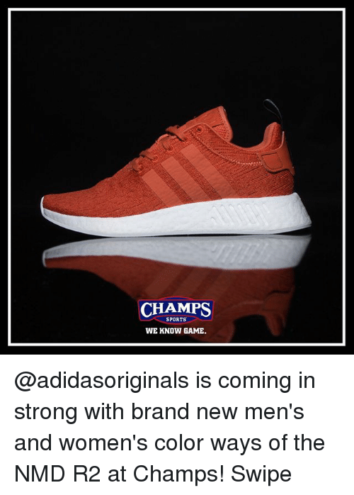 Memes, Sports, and Game: CHAMPS  SPORTS  WE KNOW GAME. @adidasoriginals is coming in strong with brand new men's and women's color ways of the NMD R2 at Champs! Swipe
