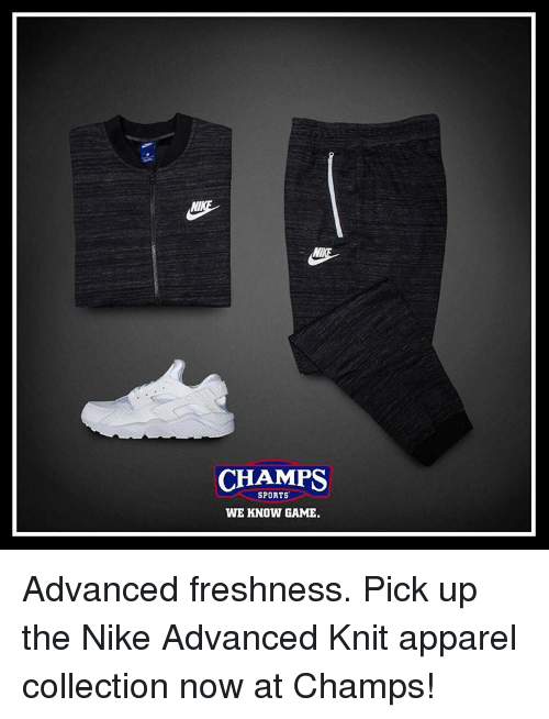 Memes, Nike, and Sports: CHAMPS  SPORTS  WE KNOW GAME. Advanced freshness. Pick up the Nike Advanced Knit apparel collection now at Champs!