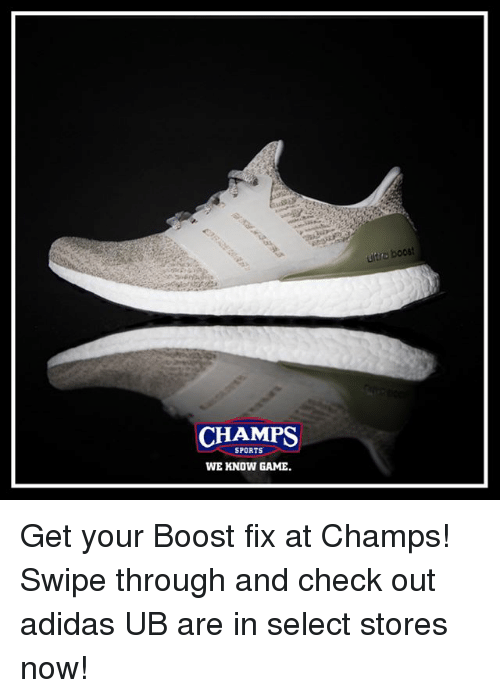 ubs: CHAMPS  SPORTS  WE KNOW GAME.  boost Get your Boost fix at Champs! Swipe through and check out adidas UB are in select stores now!