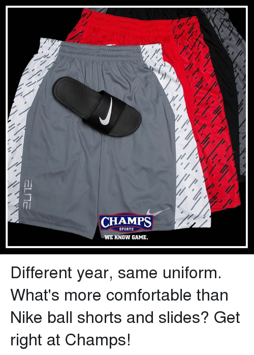 Comfortable, Memes, and Nike: CHAMPS  SPORTS  WE KNOW GAME. Different year, same uniform. What's more comfortable than Nike ball shorts and slides? Get right at Champs!