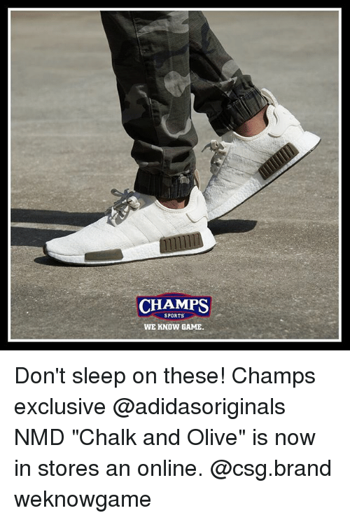 """Memes, Sports, and Game: CHAMPS  SPORTS  WE KNOW GAME Don't sleep on these! Champs exclusive @adidasoriginals NMD """"Chalk and Olive"""" is now in stores an online. @csg.brand weknowgame"""